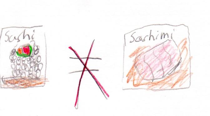 Sashimi is Not Sushi!